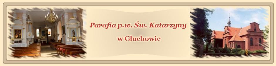 Parafia p.w. Św. Katarzyny w Głuchowie